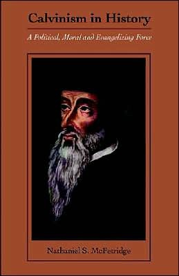 Calvinism in History by Nathaniel S. McFetridge An Excellent read