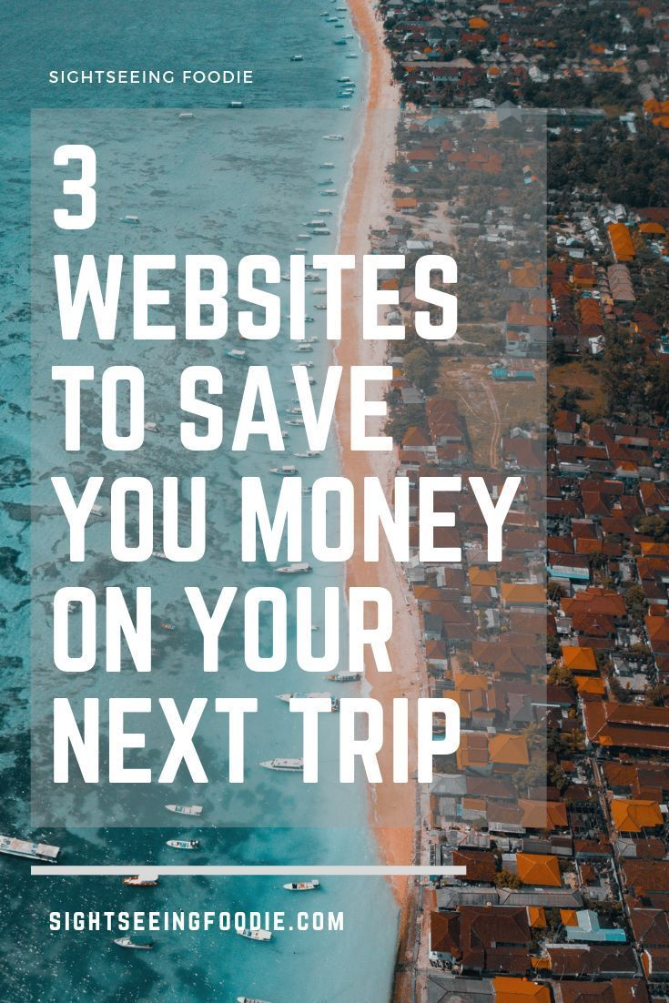 3 Websites To Save You Money On Your Next Trip Trip Booking
