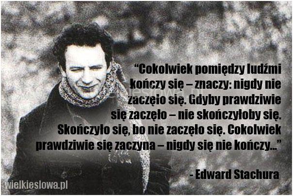 Cokolwiek pomiędzy ludźmi kończy się... Edward Stachura