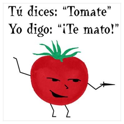 Tomate...I know in this day this is not so appropriate, but love the language!