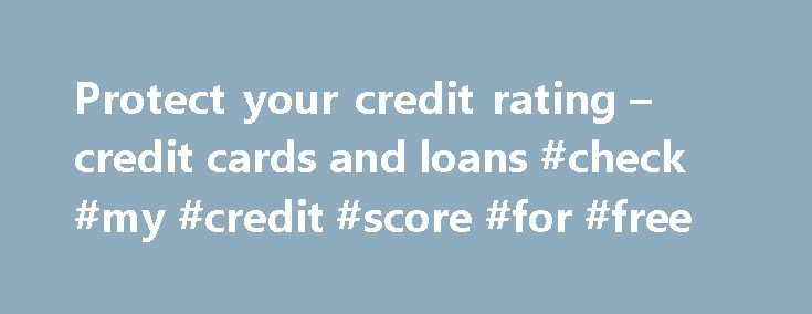 Protect your credit rating – credit cards and loans #check #my #credit #score #for #free http://remmont.com/protect-your-credit-rating-credit-cards-and-loans-check-my-credit-score-for-free/  #credit rating check # How to protect your credit rating Even if you're just two weeks late paying a bill, new credit reporting rules could downgrade your credit rating. Black marks mean higher borrowing costs Last updated: 1st April 2014 Until now, paying off your credit card two weeks late wouldn't…