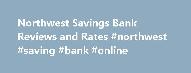 Northwest Savings Bank Reviews and Rates #northwest #saving #bank #online http://iowa.remmont.com/northwest-savings-bank-reviews-and-rates-northwest-saving-bank-online/  # Northwest Savings Bank Second At LibertyWarren, PA 16365 Northwest Savings Bank is headquartered in Warren and is the 6 th largest bank in the state of Pennsylvania. It is also the 122 nd largest bank in the nation. It was established in 1896 and as of March of 2017, it had grown to 2,328 employees at 178 locations…