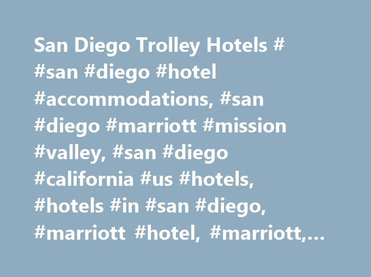 San Diego Trolley Hotels # #san #diego #hotel #accommodations, #san #diego #marriott #mission #valley, #san #diego #california #us #hotels, #hotels #in #san #diego, #marriott #hotel, #marriott, #hotel #deals http://new-orleans.remmont.com/san-diego-trolley-hotels-san-diego-hotel-accommodations-san-diego-marriott-mission-valley-san-diego-california-us-hotels-hotels-in-san-diego-marriott-hotel-marriott-hotel/  Check-in and Check-out Check-in: 4:00 PM Check-out: 11:00 AM Express Check-In and…