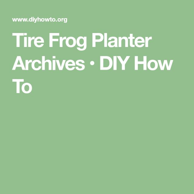 Tire Frog Planter Archives • DIY How To