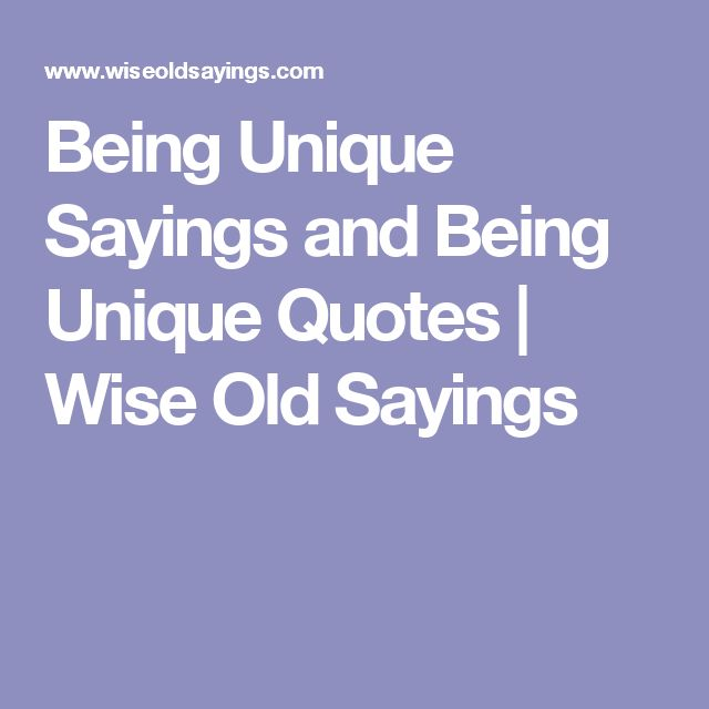 Being Unique Sayings and Being Unique Quotes | Wise Old Sayings