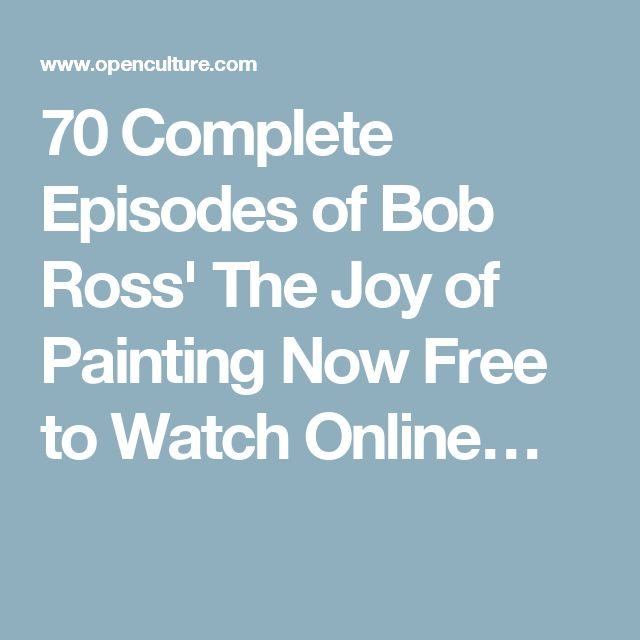 70 Complete Episodes of Bob Ross' The Joy of Painting Now Free to Watch Online…