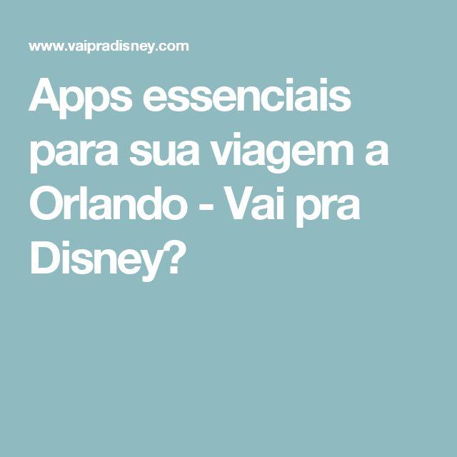Apps essenciais para sua viagem a Orlando - Vai pra Disney?