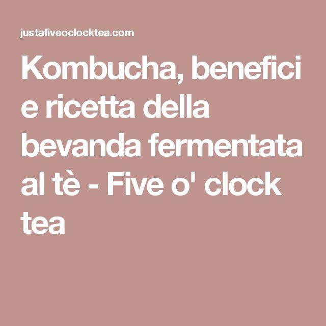 Kombucha, benefici e ricetta della bevanda fermentata al tè - Five o' clock tea