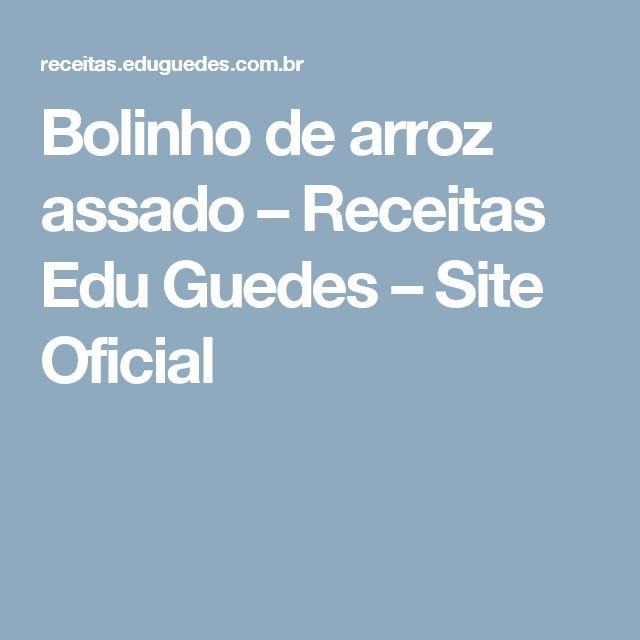Bolinho de arroz assado – Receitas Edu Guedes – Site Oficial