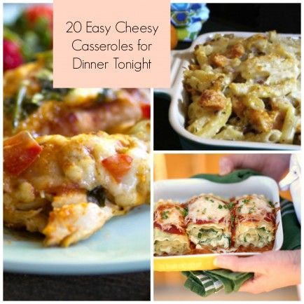 20 Easy Cheesy Casseroles for Dinner Tonight