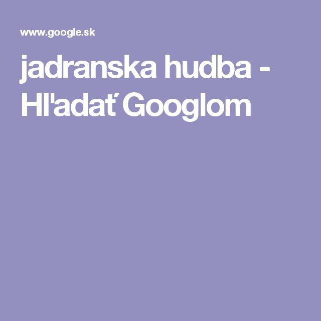 jadranska hudba - Hľadať Googlom