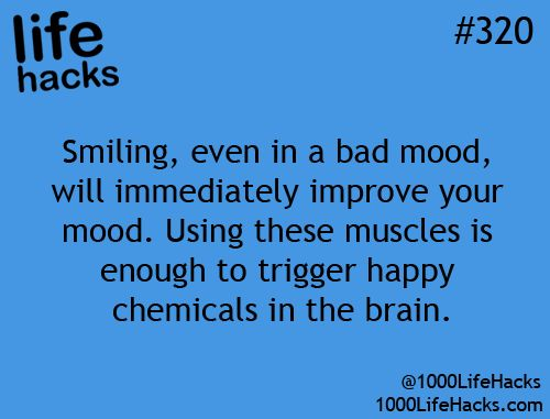 "Smiling Triggers Happiness: ""Smiling, even in a bad mood, will immediately improve your mood. Using these muscles is enough to trigger happy chemicals in the brain."" – life hacks #320 via 1000 Life Hacks"