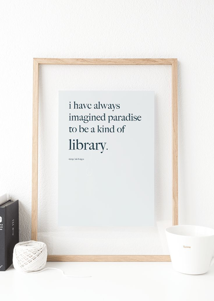 """Click to download this free printable art print with the quote """"I have always imagined paradise to be a kind of library"""" by the writer Jorge Luis Borges! Perfect for hanging in your living room, office, library or as an affordable gift for the book lovers or writers in your life!"""