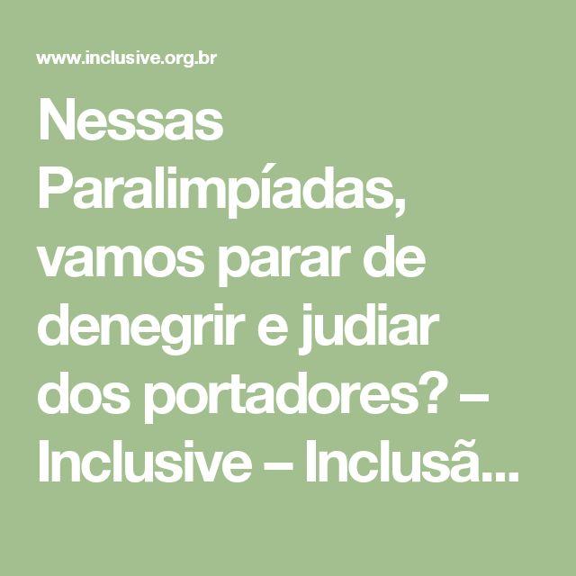 Nessas Paralimpíadas, vamos parar de denegrir e judiar dos portadores? – Inclusive – Inclusão e Cidadania