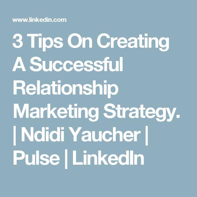 3 Tips On Creating A Successful Relationship Marketing Strategy. | Ndidi Yaucher | Pulse | LinkedIn