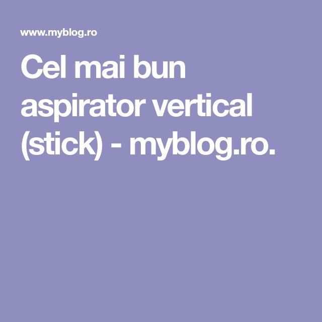 Cel mai bun aspirator vertical (stick) - myblog.ro.