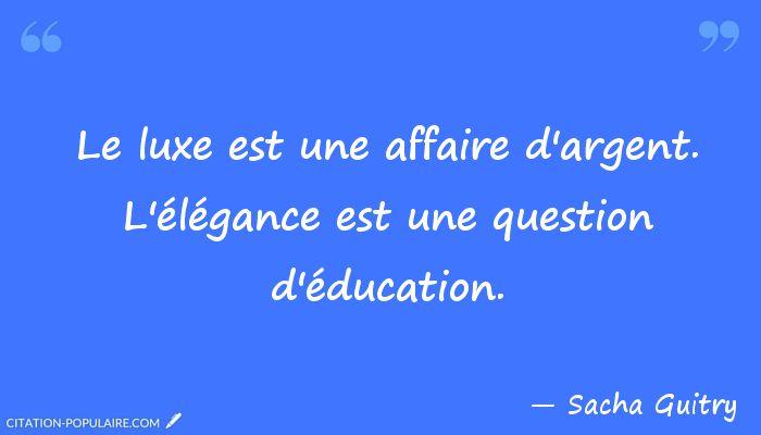 sacha guitry citations | Citation Sacha Guitry - Le luxe est une affaire d'argent. L'élégance ...
