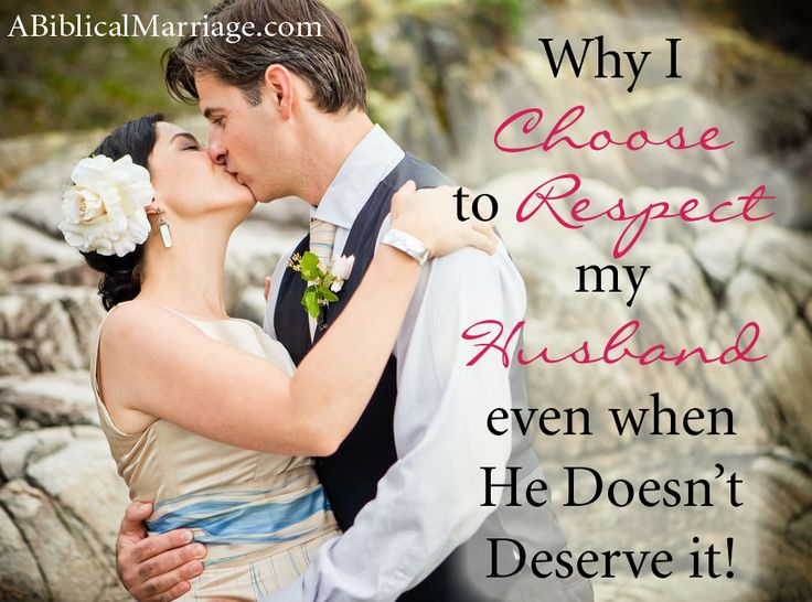 Why I Choose to Respect My Husband Even When He Doesn't Deserve It!