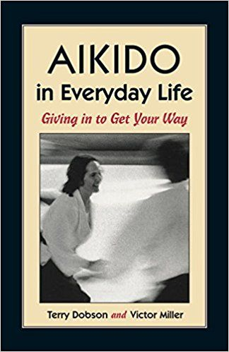 Aikido in Everyday Life: Giving in to Get Your Way: Terry Dobson, Victor Miller: 9781556431517: Books - Amazon.ca