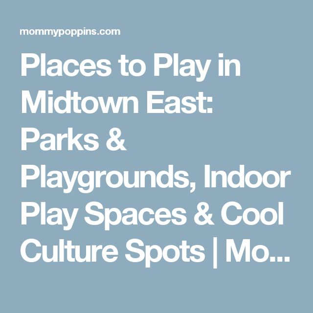 Places to Play in Midtown East: Parks & Playgrounds, Indoor Play Spaces & Cool Culture Spots   MommyPoppins - Things to do in New York City with Kids