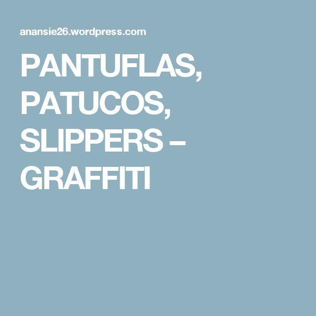 PANTUFLAS, PATUCOS, SLIPPERS – GRAFFITI