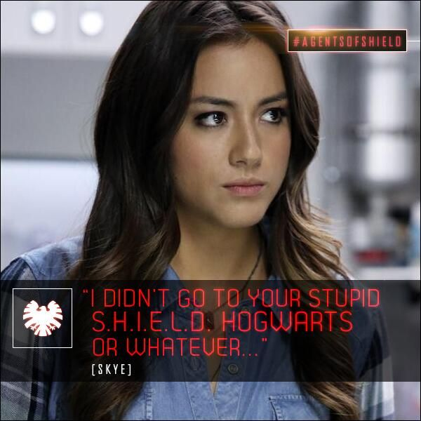 """I didn't go to your stupid SHIELD Hogwarts or whatever."" - Skye agents of shield. Love this show"