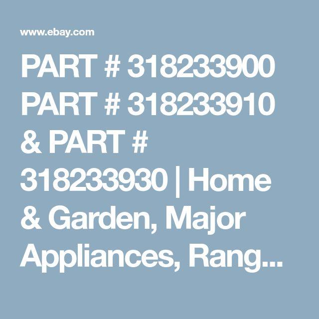 PART # 318233900 PART # 318233910 & PART # 318233930 | Home & Garden, Major Appliances, Ranges & Cooking Appliances | eBay!