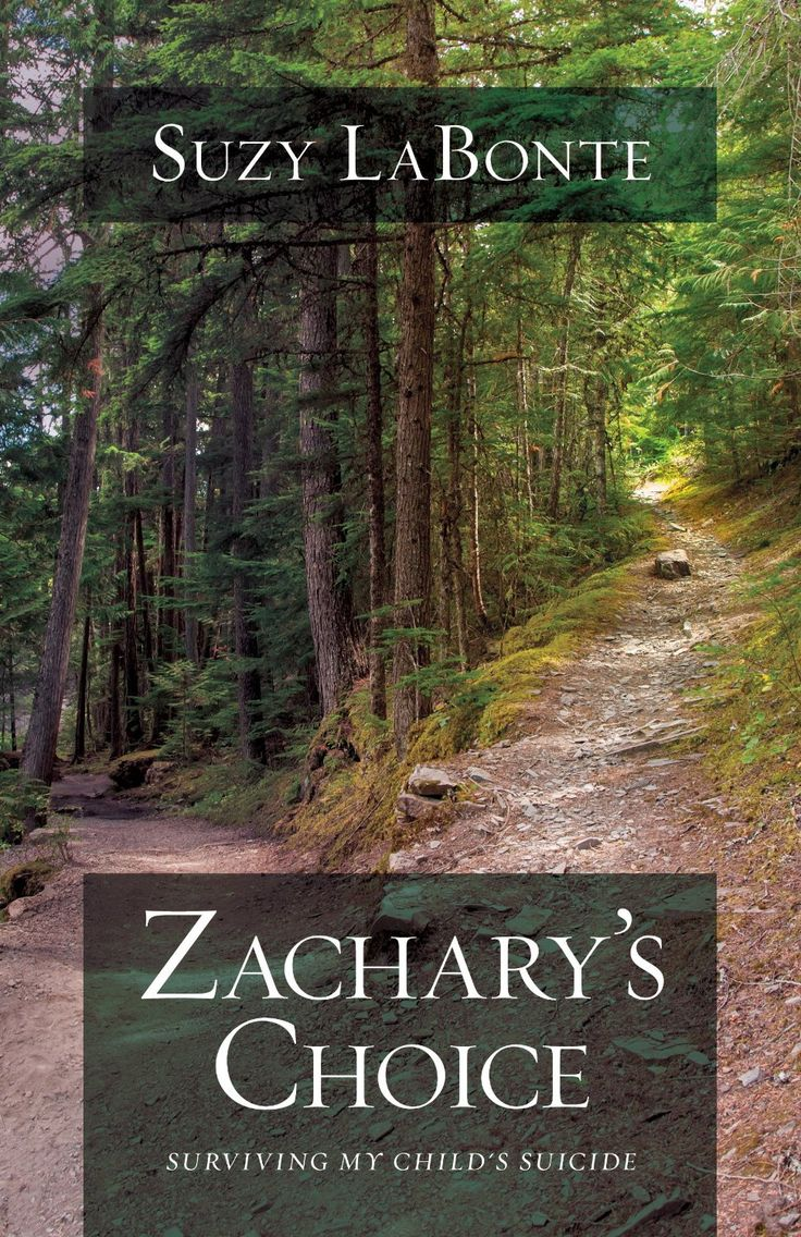 Zachary's Choice: Surviving My Child's Suicide by Suzy LaBonte. Healing came slowly and with it, transforming lessons of pain and courage. With a passion to reach out to encourage other suicide survivors, Suzy shares the healing that is found in Christ Jesus.