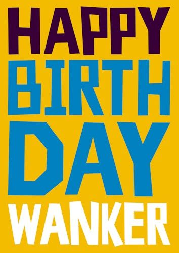 Happy Birthday Wanker #SHOUT! range from @Dean Kim Morris Cards #greetingcards #rude #funny