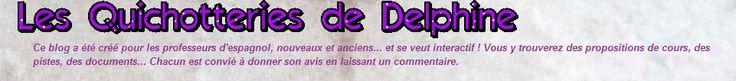 Les Quichotteries! Un blog INCONTOURNABLE dans lequel il faut aller butiner régulièrement! Delphine met en ligne des propositions de cours de collègues qui ont le goût du PARTAGE. Ce blog se visite, se mérite...