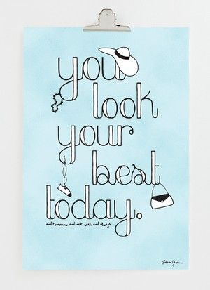 You look your best today 20x29 cm