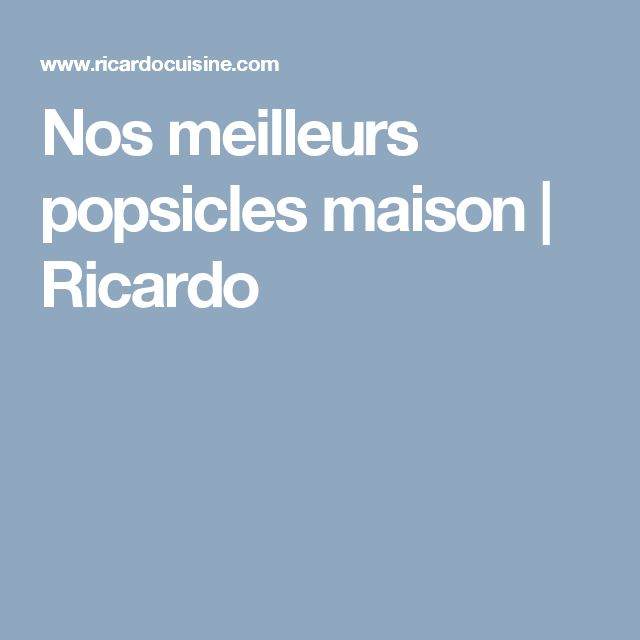 Nos meilleurs popsicles maison | Ricardo