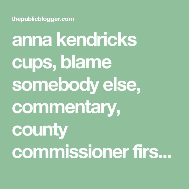 anna kendricks cups, blame somebody else, commentary, county commissioner first gay, dan white, decisions, edited by, editorial, Harvey Milk, kendall, killed himself, rock star city by the bay, san Francisco mayor George mascone, stumbles happen, the dissection of blame, the neighborhood, the twinkie defense, took the life of