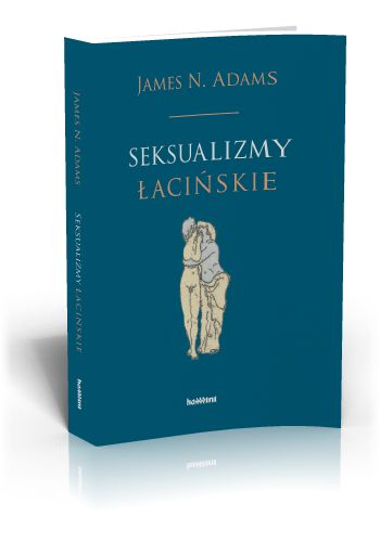 James N. Adams Seksualizmy łacińskie  http://tyniec.com.pl/product_info.php?cPath=36&products_id=878