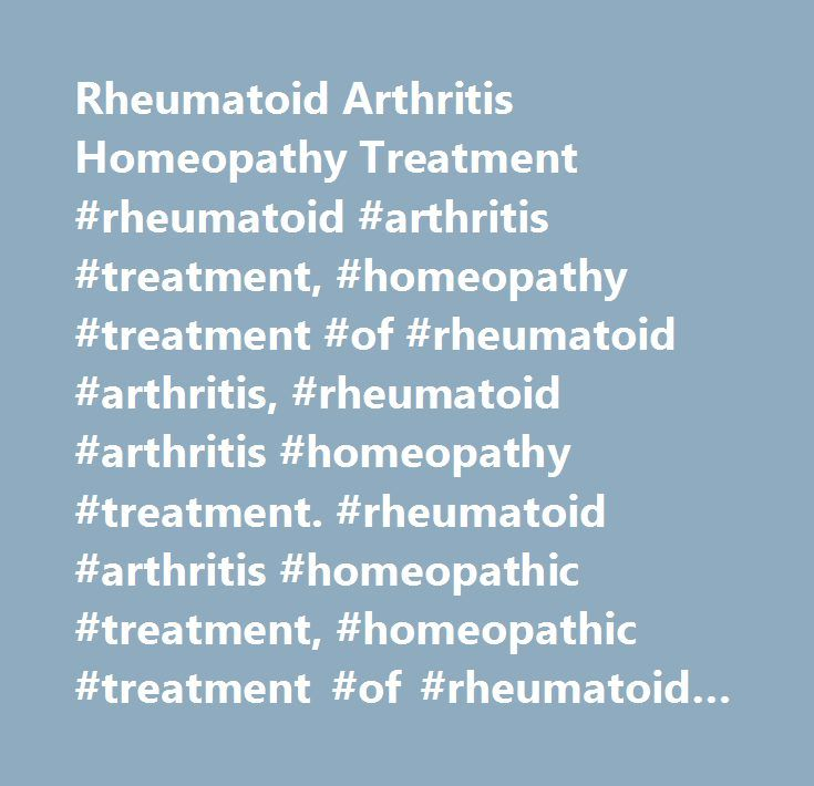 Rheumatoid Arthritis Homeopathy Treatment #rheumatoid #arthritis #treatment, #homeopathy #treatment #of #rheumatoid #arthritis, #rheumatoid #arthritis #homeopathy #treatment. #rheumatoid #arthritis #homeopathic #treatment, #homeopathic #treatment #of #rheumatoid #arthritis http://gambia.remmont.com/rheumatoid-arthritis-homeopathy-treatment-rheumatoid-arthritis-treatment-homeopathy-treatment-of-rheumatoid-arthritis-rheumatoid-arthritis-homeopathy-treatment-rheumatoid-arthritis-h/  #…
