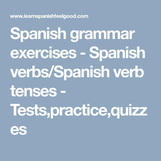 Spanish grammar exercises - Spanish verbs/Spanish verb tenses - Tests,practice,quizzes