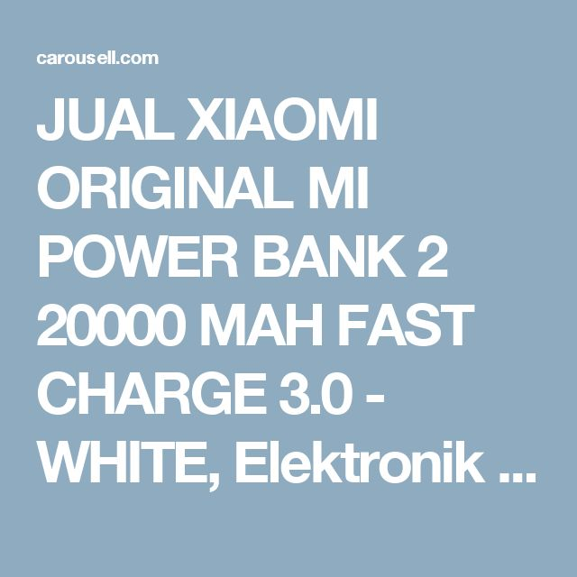 JUAL XIAOMI ORIGINAL MI POWER BANK 2 20000 MAH FAST CHARGE 3.0 - WHITE, Elektronik & Gadget, Aksesoris Tablet & Handphone di Carousell