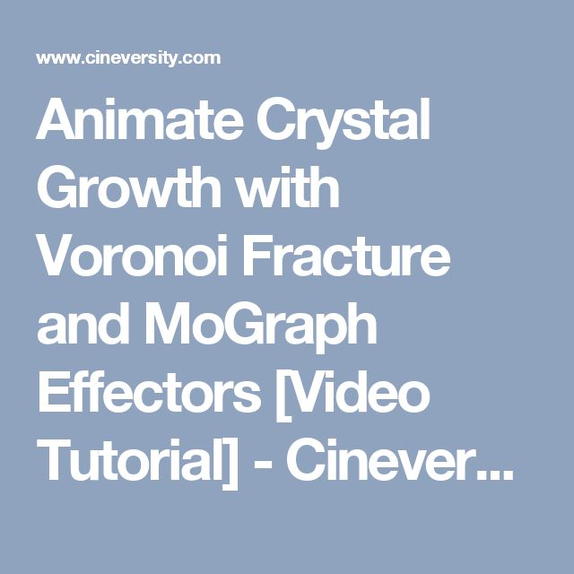 Animate Crystal Growth with Voronoi Fracture and MoGraph Effectors [Video Tutorial] - Cineversity Training and Tools for Cinema 4D