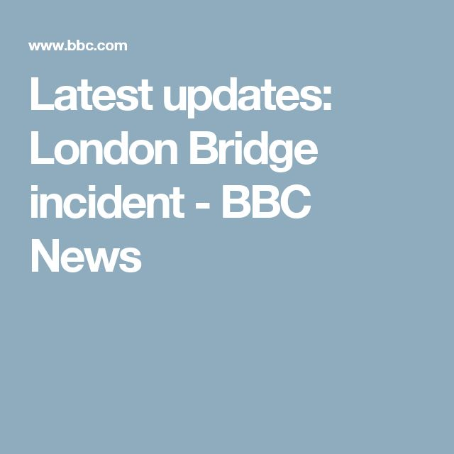 Major Incident With Armed Response Latest updates: London Bridge incident - BBC News June 3 2017 posted 23.10 pm