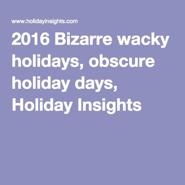 2016 Bizarre wacky holidays, obscure holiday days, Holiday Insights