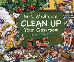 Mrs. McBloom, Clean Up Your Classroom! by Kelly DiPucchio