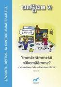 Ymmärrämmekö näkemäämme? : visuaalisen hahmottamisen häiriöt / Heli Isomäki. Kirja on tarkoitettu kaikille lasten ja nuorten parissa työskenteleville, jotka kohtaavat työssään visuaalisen hahmottamisen kehityksellisiä vaikeuksia. Erityisesti se antaa tietoa lasten vaikeuksien tunnistamiseen ja tuen suunnitteluun opettajille, erityisopettajille ja psykologeille. Metropolian kirjasto - MetCat - Saatavuus