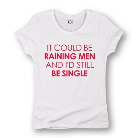 Could Be Raining Men I'd Still Be Single Funny Adult Dating Humor Ladies T-Shirt