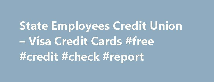 State Employees Credit Union – Visa Credit Cards #free #credit #check #report http://remmont.com/state-employees-credit-union-visa-credit-cards-free-credit-check-report/  #visa credit card # Visa Credit Card Primary Features % Variable APR (Annual Percentage Rate) 1 applies to: purchases cash advance balance transfers Not an introductory rate All members get this great rate Grace period for purchases if the balance is paid in full each month No annual fee Lending is limited to residents of…