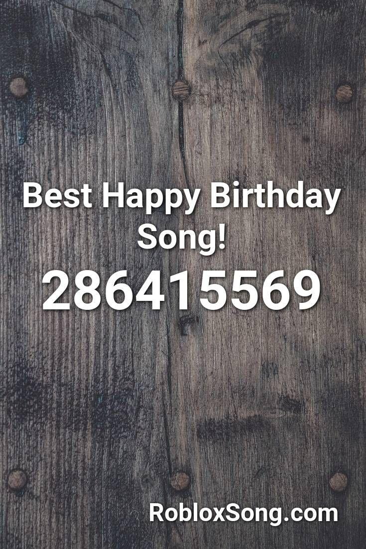 Best Happy Birthday Song Roblox Id Roblox Music Codes In 2020 Happy Birthday Song Birthday Songs Happy Birthday Fun