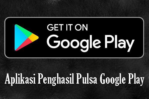 Aplikasi Penghasil Pulsa Google Play Google Play Motivasi Aplikasi