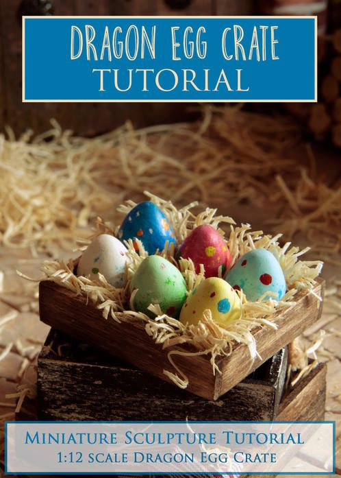 Dragon Egg Crate Miniature Sculpture Tutorial  PDF tutorial teaches how to make a wooden crate of dragon eggs in 1:12 miniature scale using polymer clay and other materials.