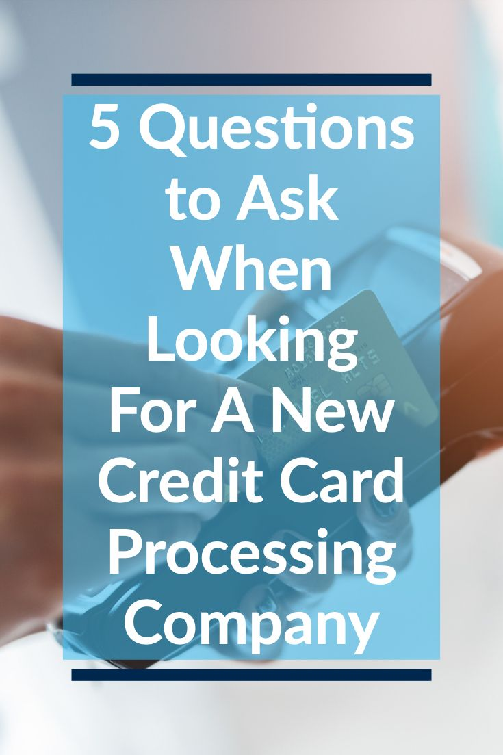5 Questions To Ask When Looking For A New Credit Card Processing Company Credit Card Processing Credit Card This Or That Questions