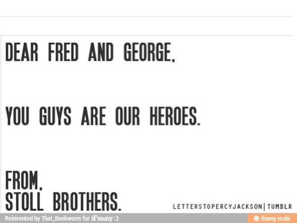 When i read about the stoll brothers i thought of fred and George... Omgosh I'm gonna cry this makes me so sad...