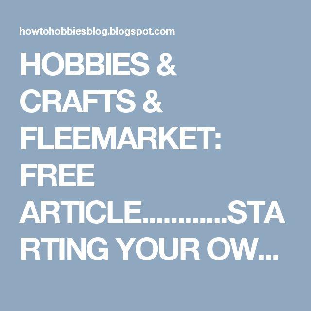 HOBBIES & CRAFTS & FLEEMARKET: FREE ARTICLE............STARTING YOUR OWN GLASS ET...